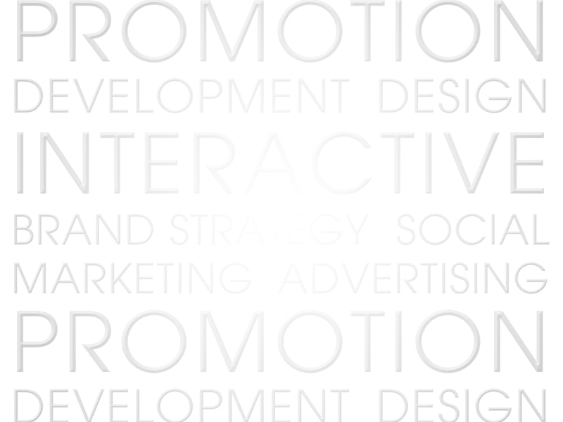 Promotion - Development Design - Interactive Brand Strategy - Social Marketing - Advertising